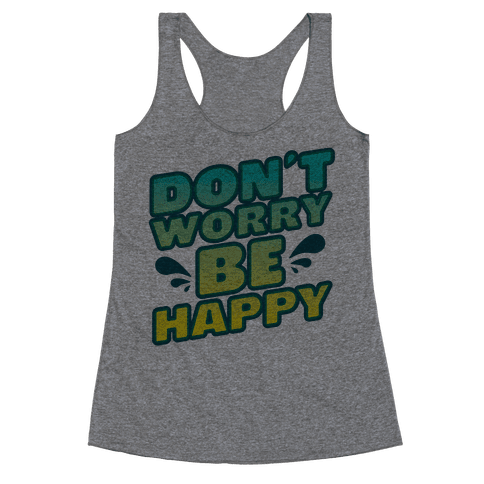 Don't Worry Be Happy Racerback Tank Top