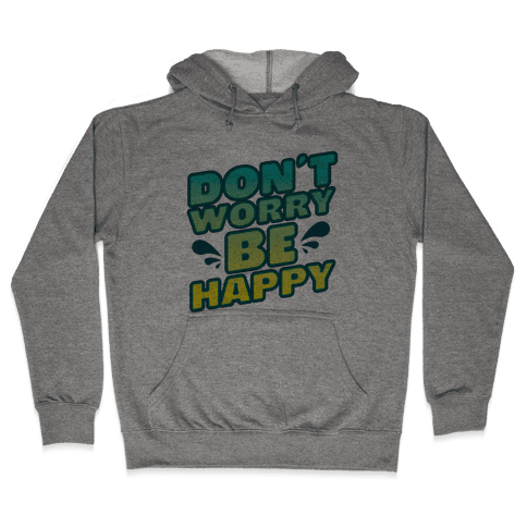 Don't Worry Be Happy Hooded Sweatshirt
