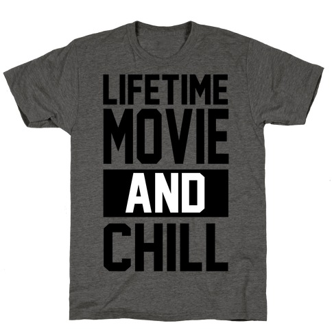 Lifetime Movie and Chill T-Shirt
