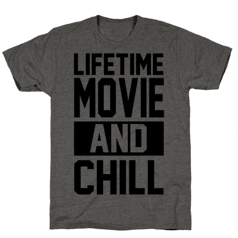 Lifetime Movie and Chill Mens/Unisex T-Shirt