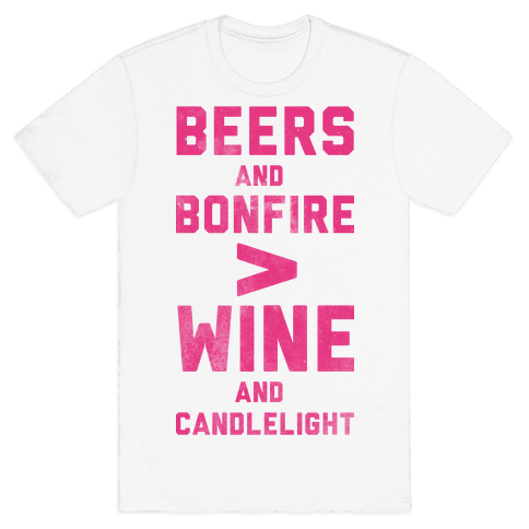 Beers and Bonfire > Wine and Candlelight Mens T-Shirt