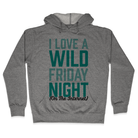 I Love A Wild Friday Night Hooded Sweatshirt