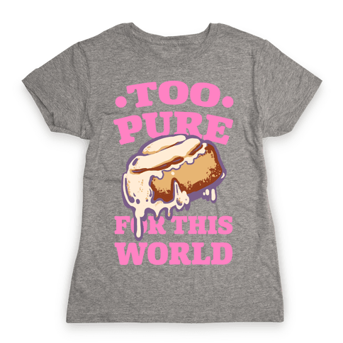 Cinnamon Roll: Too Pure for This World Womens T-Shirt