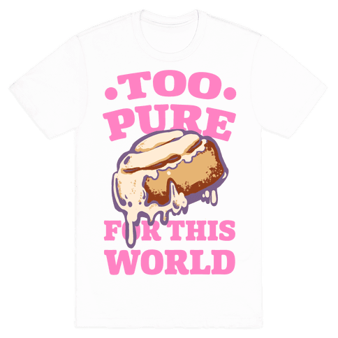 Cinnamon Roll: Too Pure for This World Mens T-Shirt