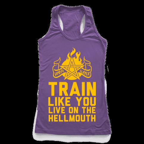Train Like You Live On The Hellmouth Racerback Tank Top