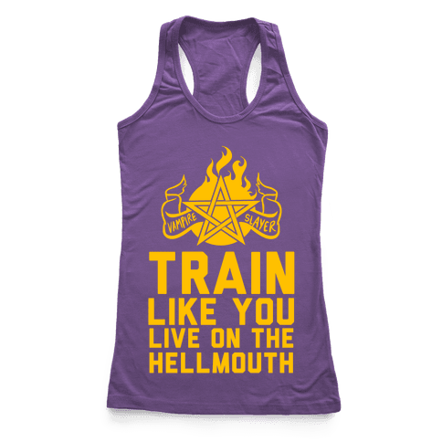 Train Like You Live On The Hellmouth Racerback Tank Top