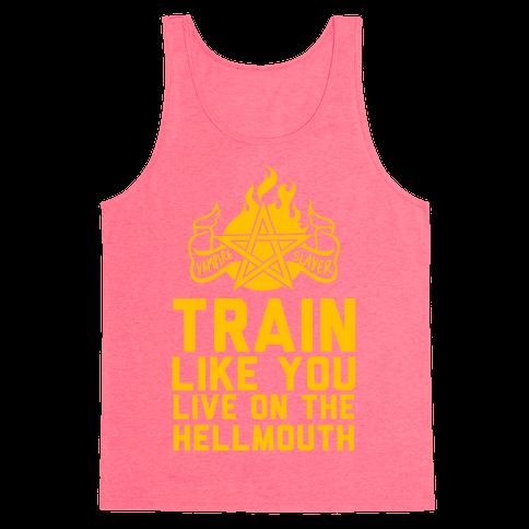 Train Like You Live On The Hellmouth Tank Top