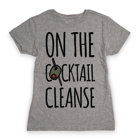 On The Cocktail Cleanse Womens T-Shirt