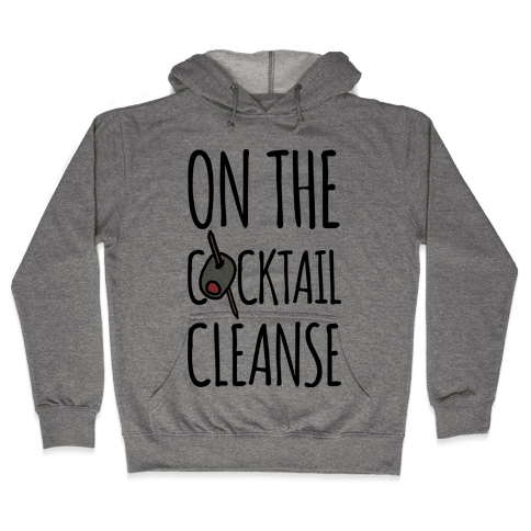 On The Cocktail Cleanse Hooded Sweatshirt