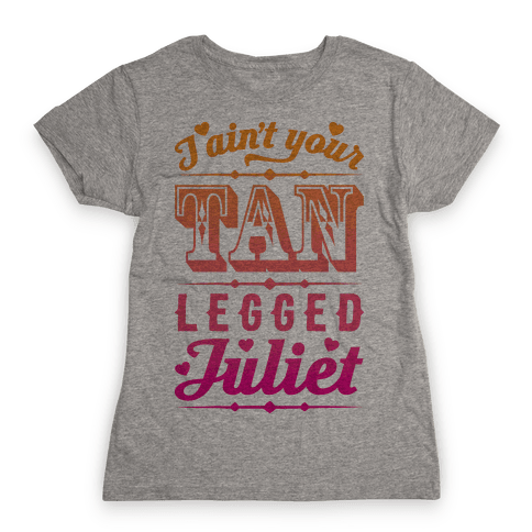 I Ain't Your Tan Legged Juliet Womens T-Shirt