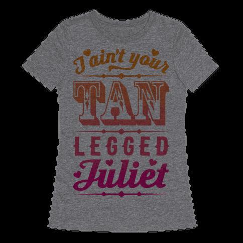 I Ain't Your Tan Legged Juliet