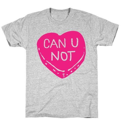 Can U Not Candy Heart T-Shirt