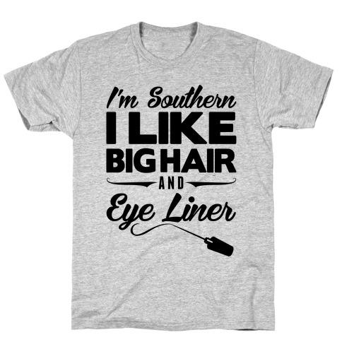 I'm Southern I Like Big Hair and Eye Liner T-Shirt