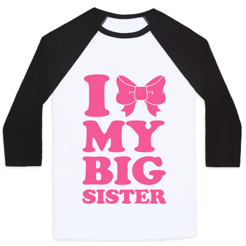 I Love My Big Sister Baseball Tee