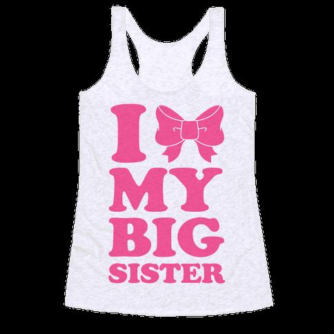 I Love My Big Sister Racerback Tank Top