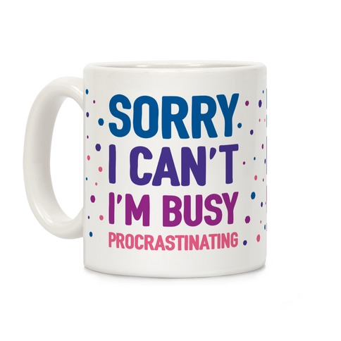 Sorry I Can't I'm Busy Procrastinating Coffee Mug