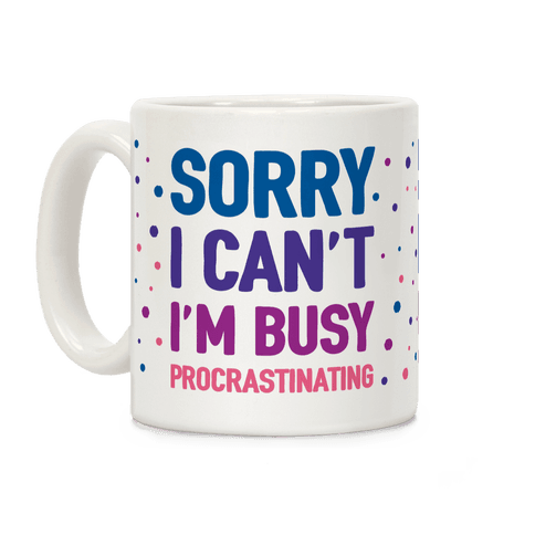 Sorry I Can't I'm Busy Procrastinating Coffee Mug