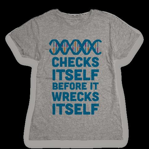 DNA Checks Itself Before It Wrecks Itself Womens T-Shirt