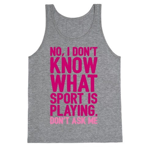 I Don't Know What Sport Is Playing Tank Top