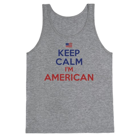 Keep Calm I'm American Tank Top