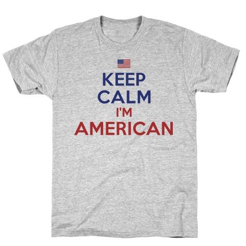 Keep Calm I'm American T-Shirt