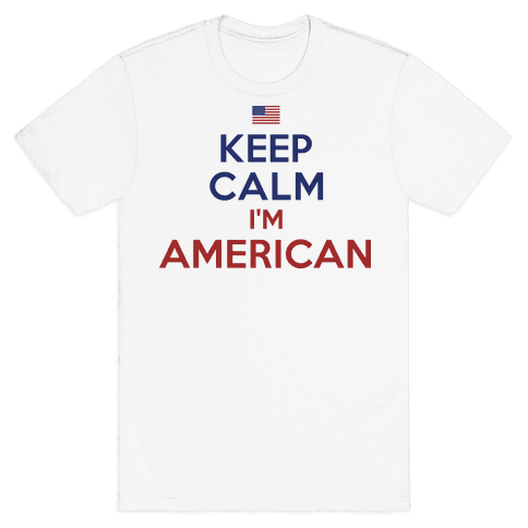 Keep Calm I'm American Mens T-Shirt