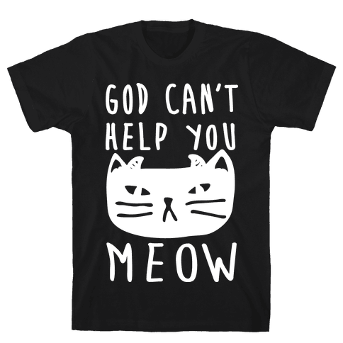 God Can't Help You Meow Mens T-Shirt