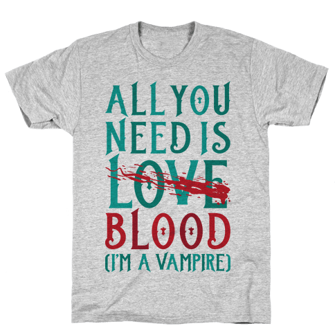 All You Need Is Blood Mens T-Shirt