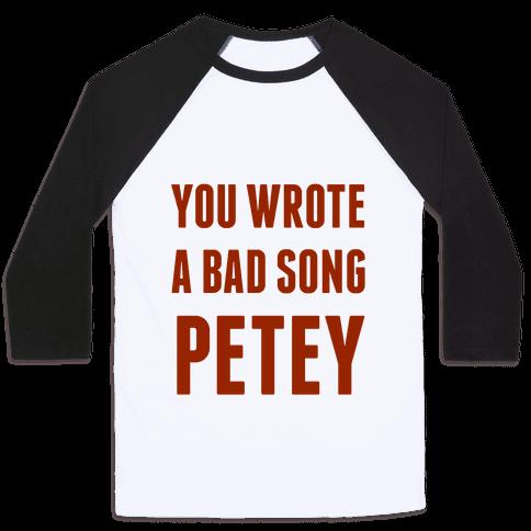 You Wrote A Bad Song Petey Baseball Tee