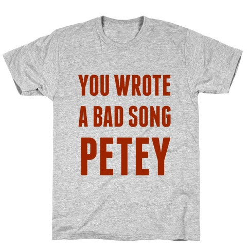 You Wrote A Bad Song Petey Mens T-Shirt