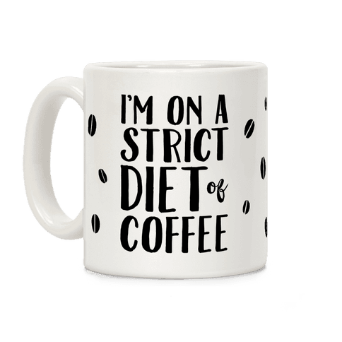 I'm On A Strict Diet Of Coffee Coffee Mug
