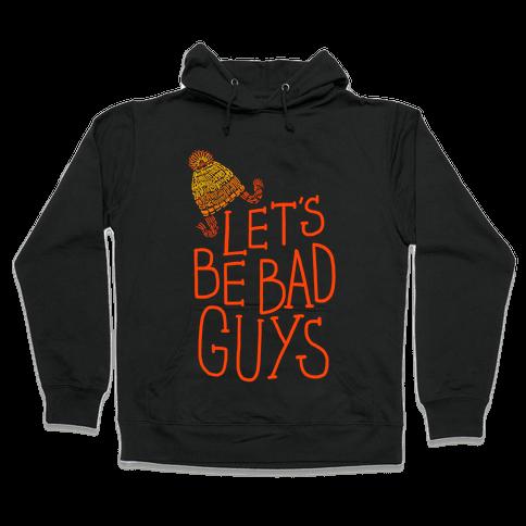 Let's be Bad Guys Hooded Sweatshirt