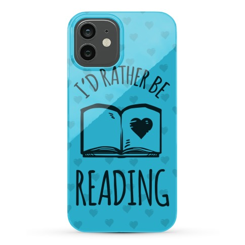 I'd Rather Be Reading Phone Case