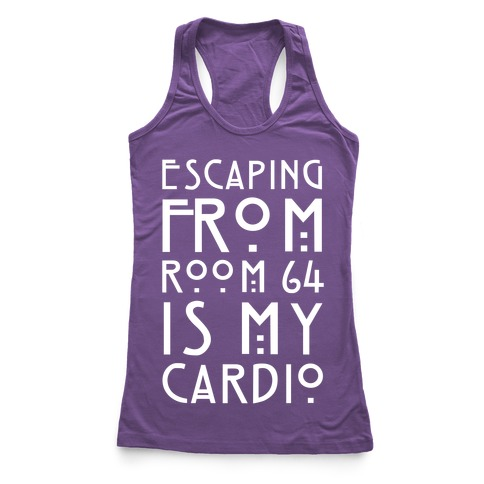 Escaping From Room 64 Is My Cardio Racerback Tank Top