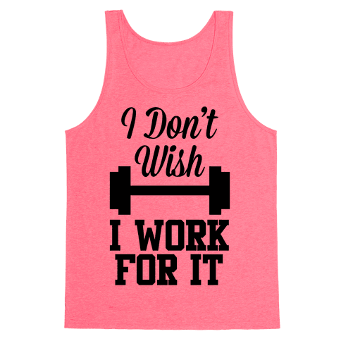 I Don't Wish, I Work For It Tank Top
