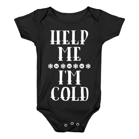 Help Me I'm Cold Baby Onesy