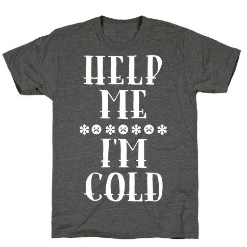 Help Me I'm Cold T-Shirt