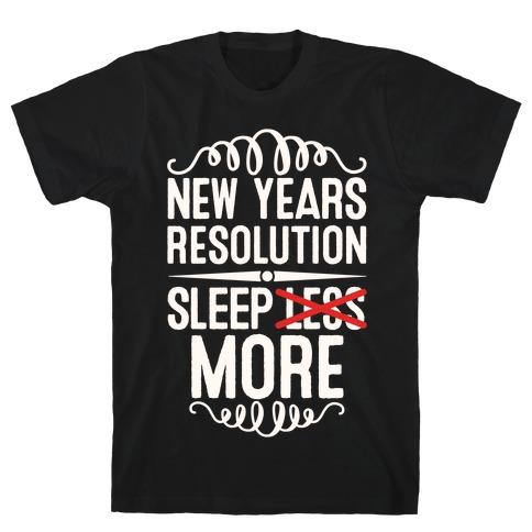 New Years Resolution: Sleep More T-Shirt