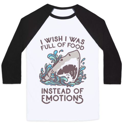 I Wish I Was Full of Food Instead of Emotions Baseball Tee