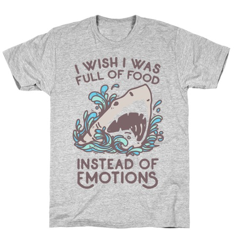 I Wish I Was Full of Food Instead of Emotions T-Shirt