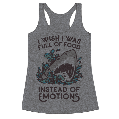 I Wish I Was Full of Food Instead of Emotions Racerback Tank Top