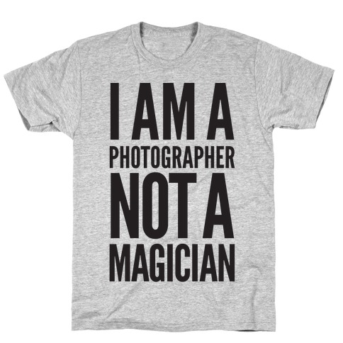 I Am A Photographer Not A Magician T-Shirt