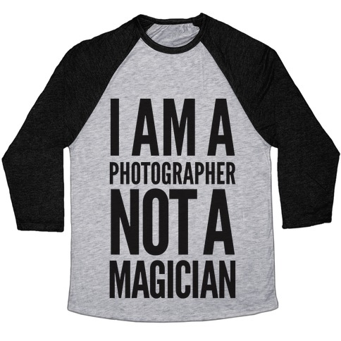 I Am A Photographer Not A Magician Baseball Tee