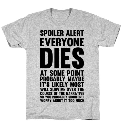 Spoiler Alert Everyone Dies at Some Point Probably Maybe T-Shirt