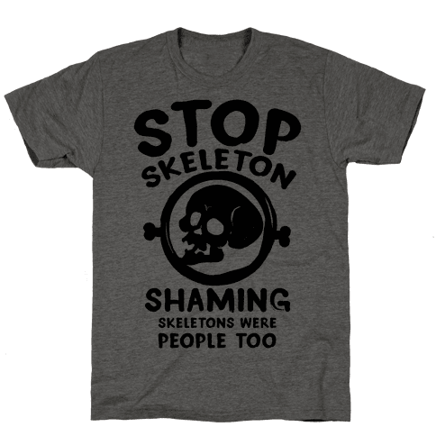 Stop Skeleton Shaming Mens T-Shirt