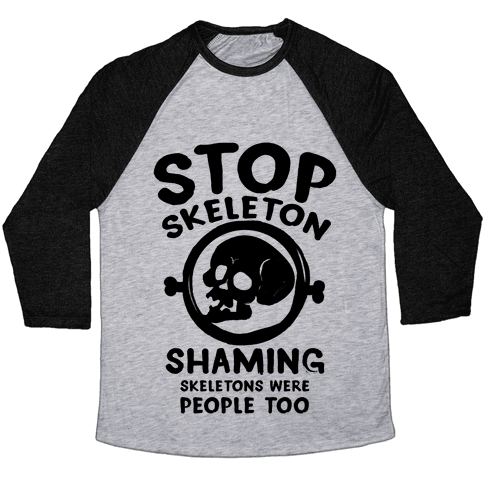 Stop Skeleton Shaming Baseball Tee