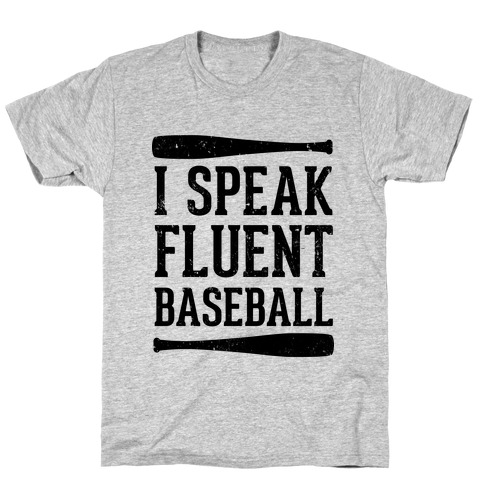 I Speak Fluent Baseball (Baseball Tee) T-Shirt