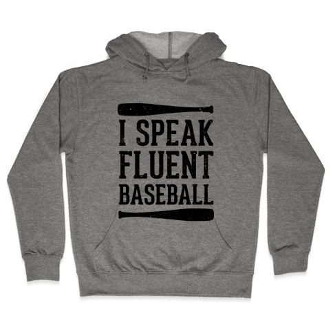 I Speak Fluent Baseball (Baseball Tee) Hooded Sweatshirt