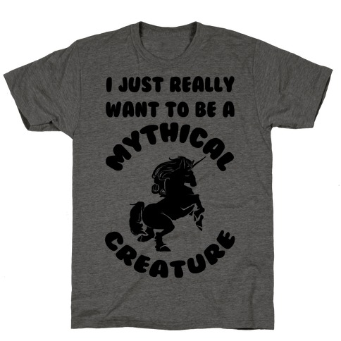 I Really Just Want To Be A Mythical Creature T-Shirt