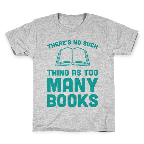 There's No Such Thing As Too Many Books Kids T-Shirt